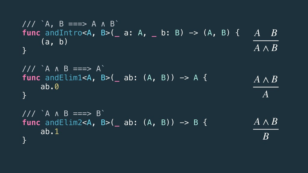 /// `A, B ===> A ∧ B` func andIntro<A, B>(_ a: ...