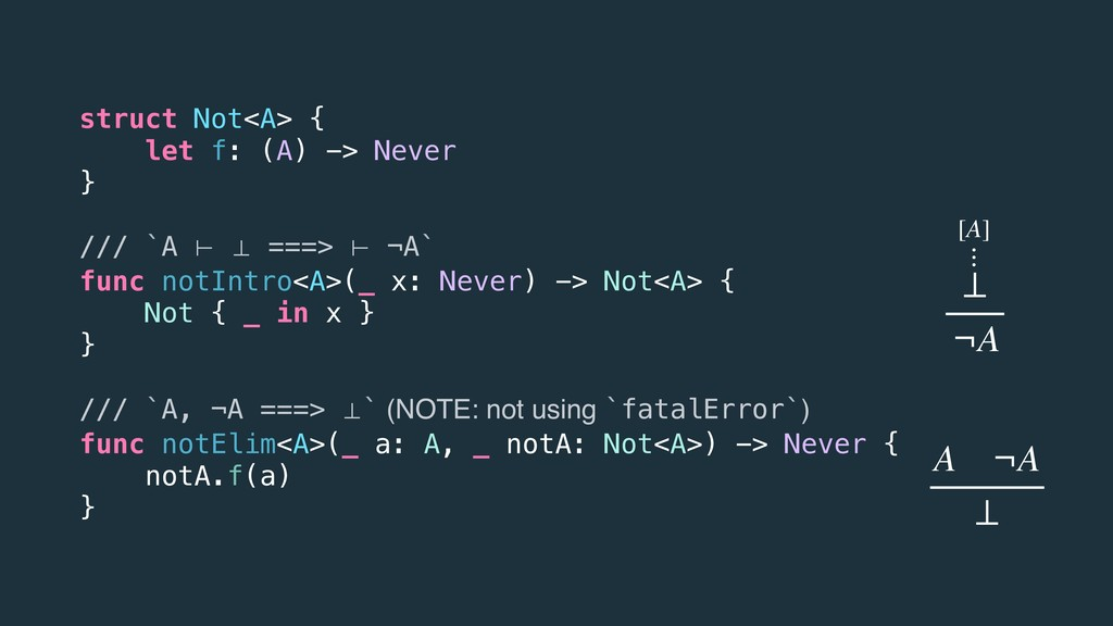 struct Not<A> { let f: (A) -> Never } /// `A ⊢ ...
