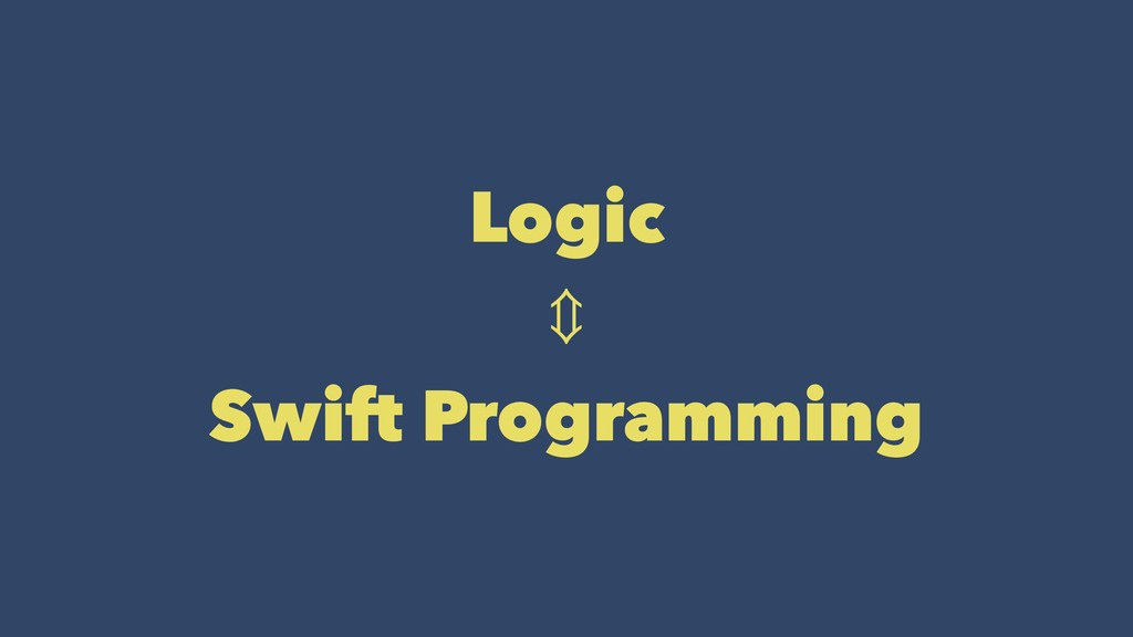 Logic ⇕ Swift Programming