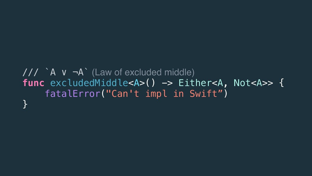 /// `A ∨ ¬A` (Law of excluded middle) func excl...