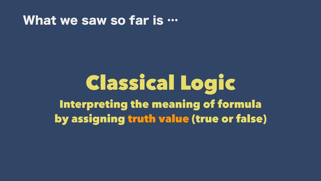 8IBUXFTBXTPGBSJTʜ Classical Logic Interpr...