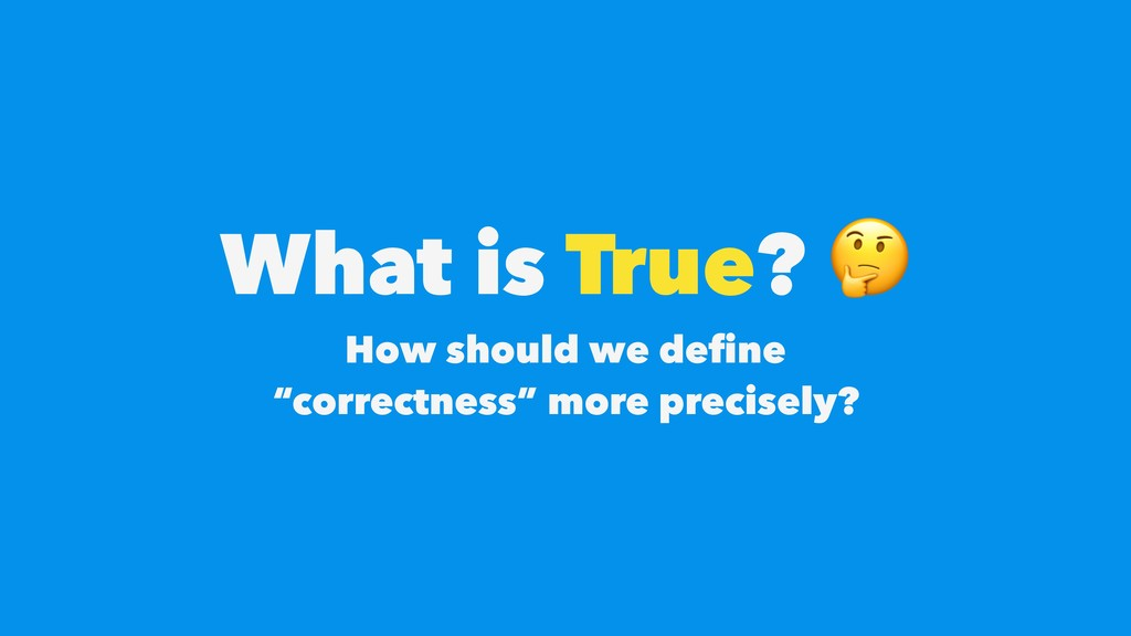 What is True?  How should we define 