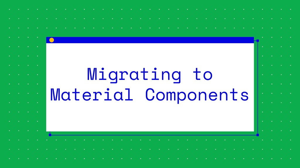 Migrating to Material Components