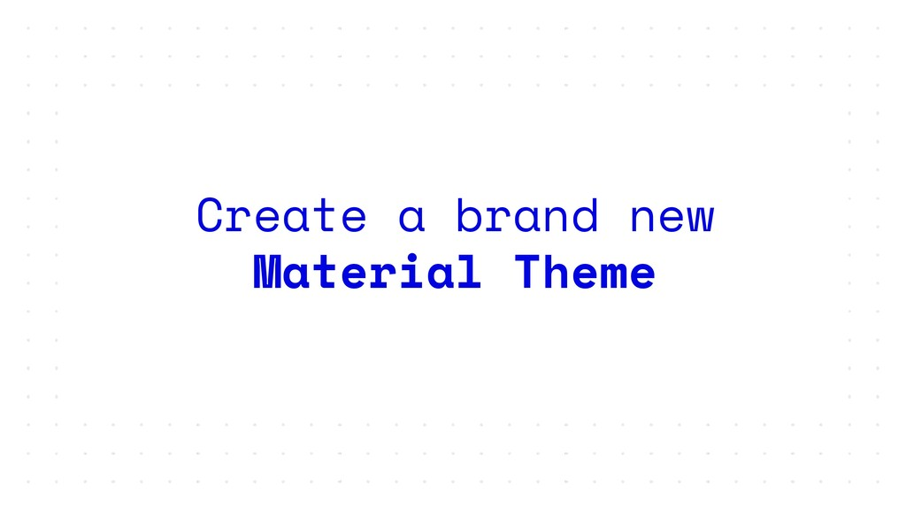Create a brand new Material Theme
