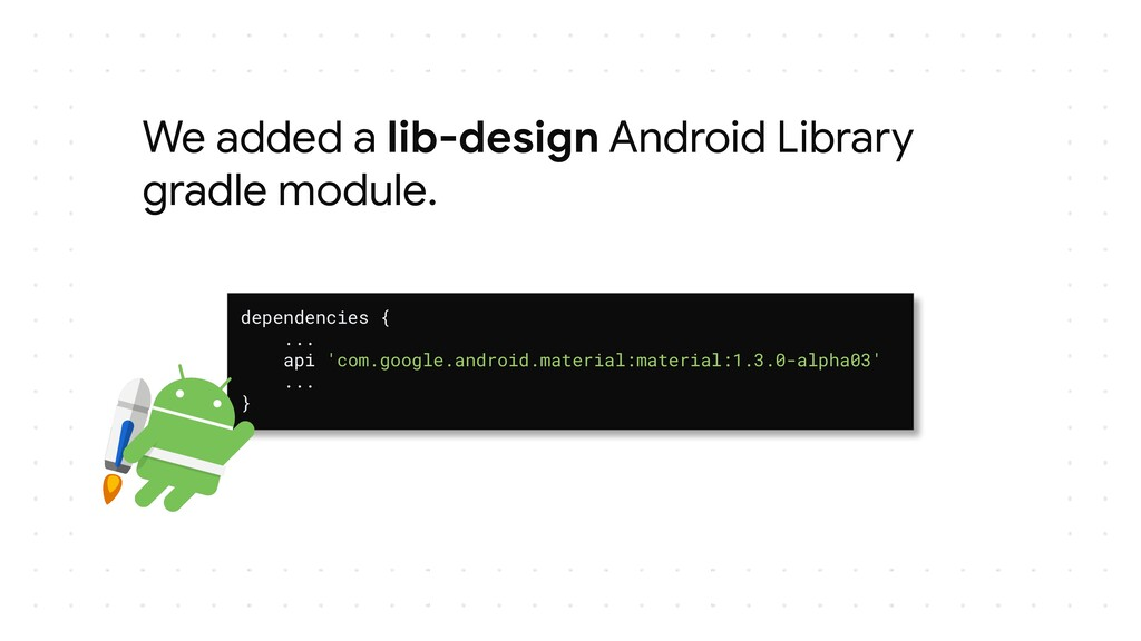 We added a lib-design Android Library gradle mo...
