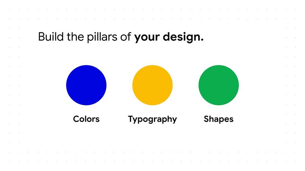 Build the pillars of your design. Colors Typogr...