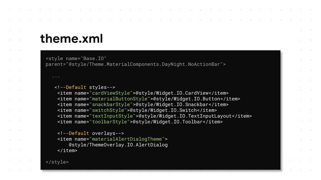 """theme.xml <style name=""""Base.IO"""" parent=""""@style/..."""