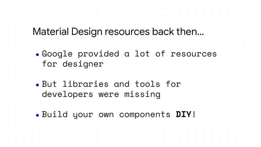 ● Google provided a lot of resources for design...
