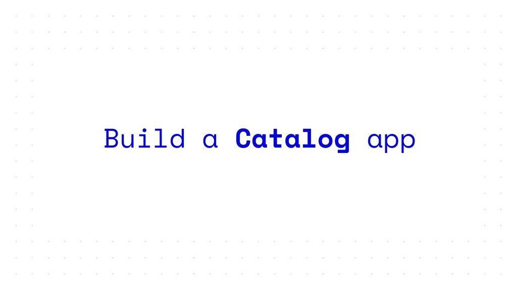 Build a Catalog app