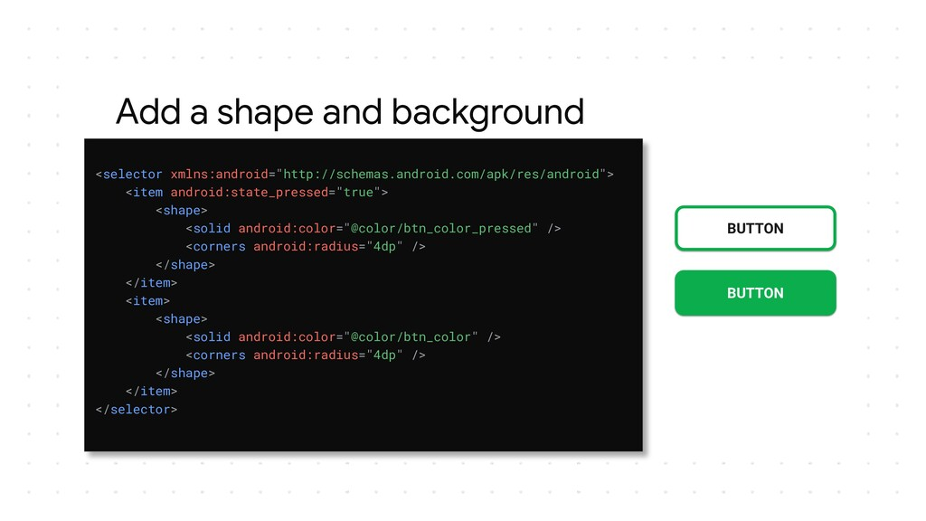 Add a shape and background BUTTON BUTTON <selec...