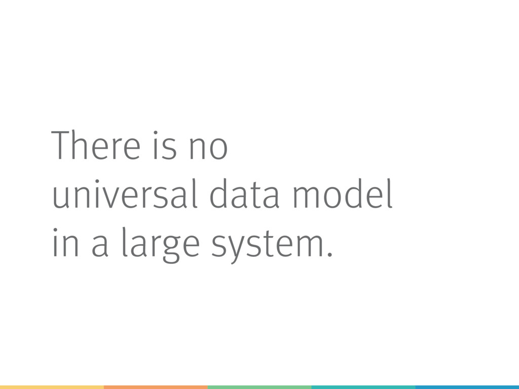 There is no universal data model in a large sys...