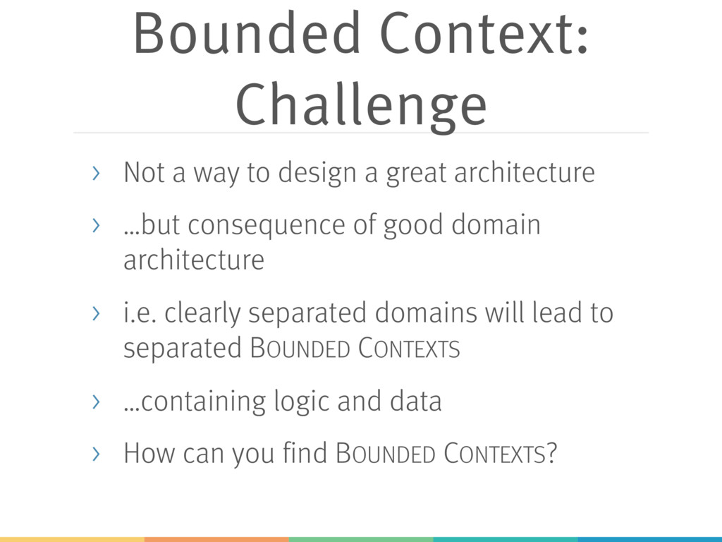 Bounded Context: Challenge > Not a way to desig...