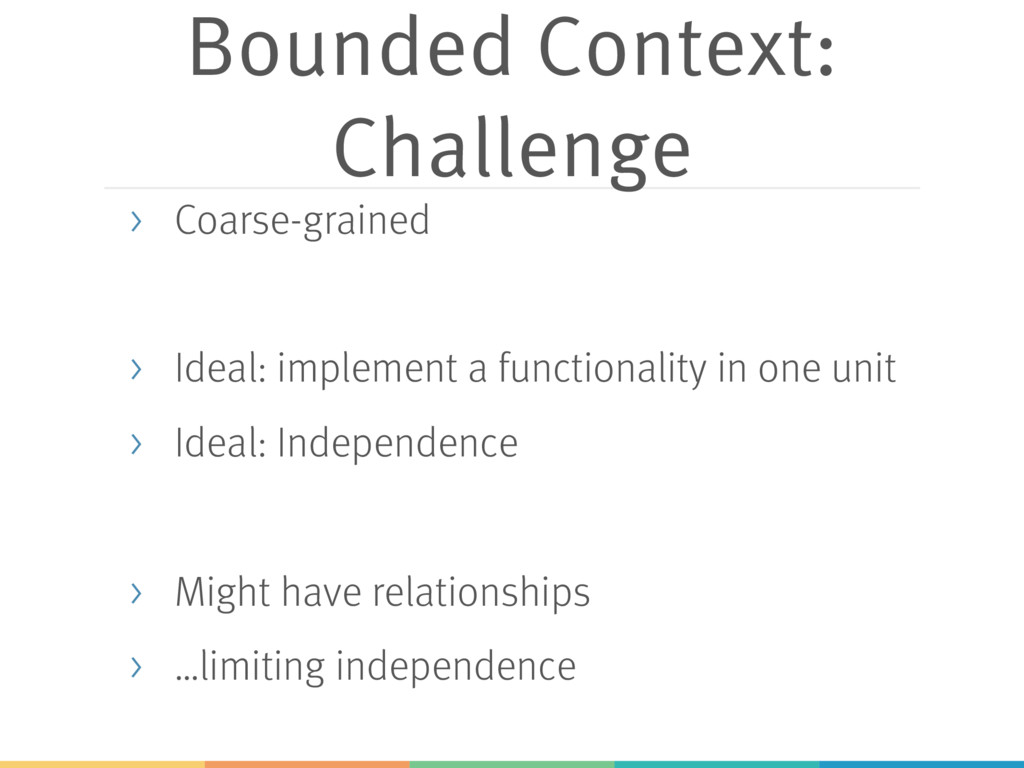 Bounded Context: Challenge > Coarse-grained > I...