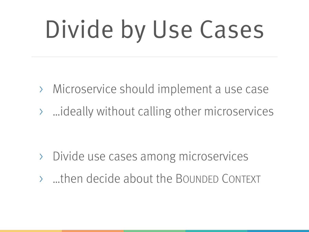 Divide by Use Cases > Microservice should imple...