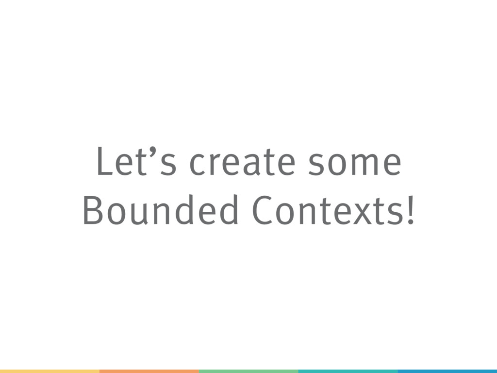 Let's create some Bounded Contexts!