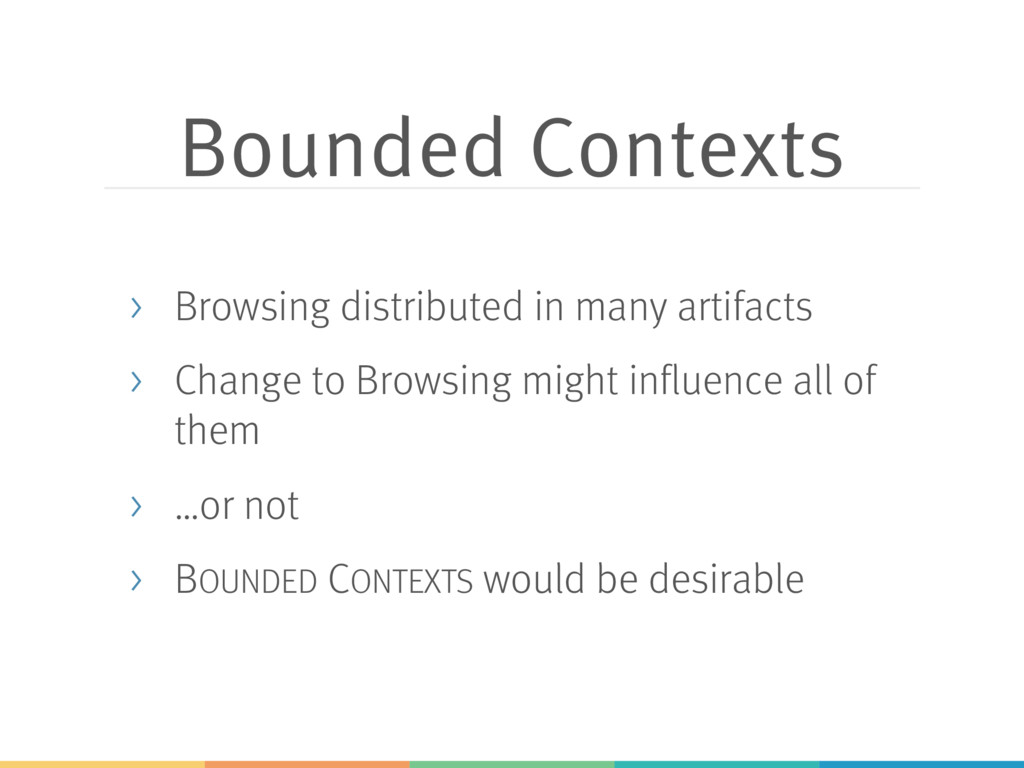 Bounded Contexts > Browsing distributed in many...