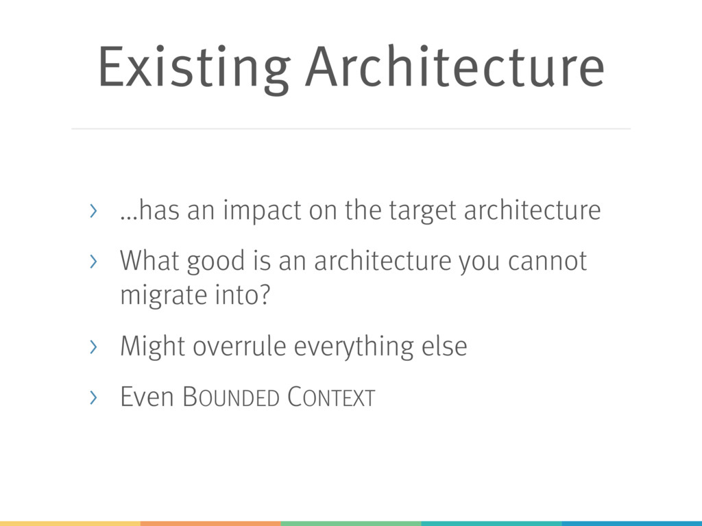 Existing Architecture > ...has an impact on the...