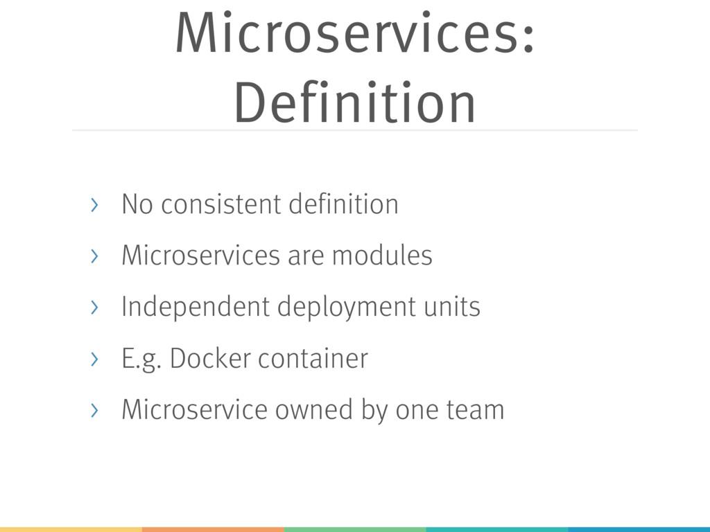 Microservices: Definition > No consistent defin...