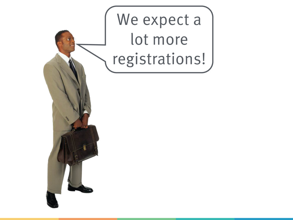 We expect a lot more registrations!