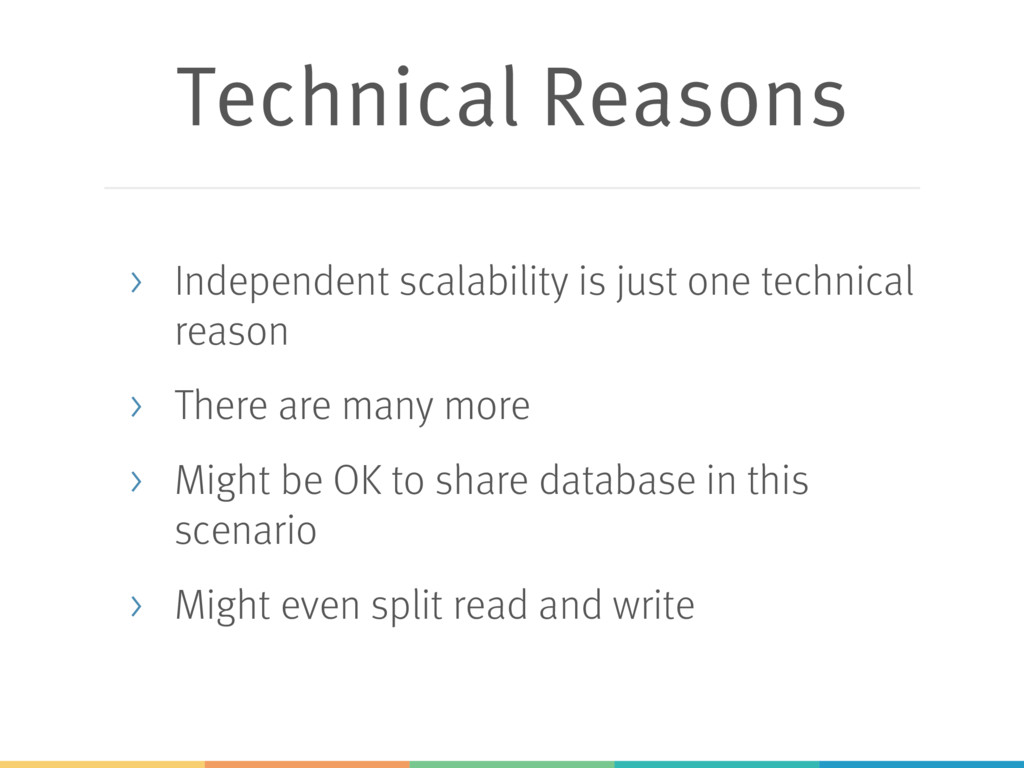 Technical Reasons > Independent scalability is ...
