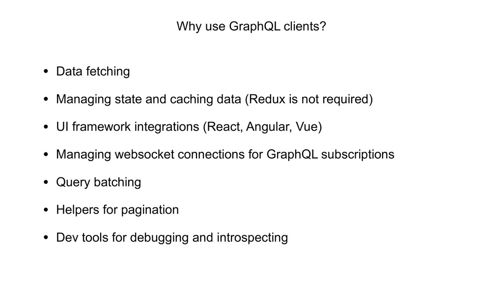 Why use GraphQL clients? • Data fetching • Mana...