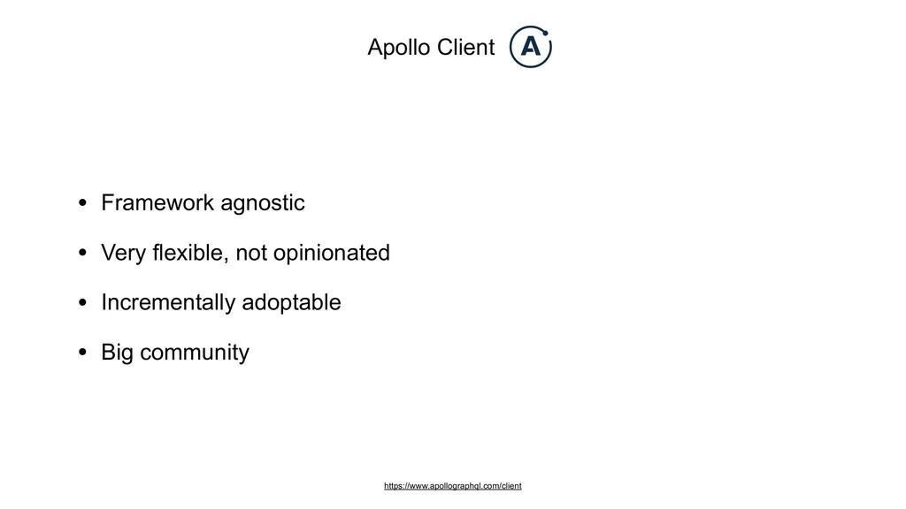 • Framework agnostic • Very flexible, not opini...