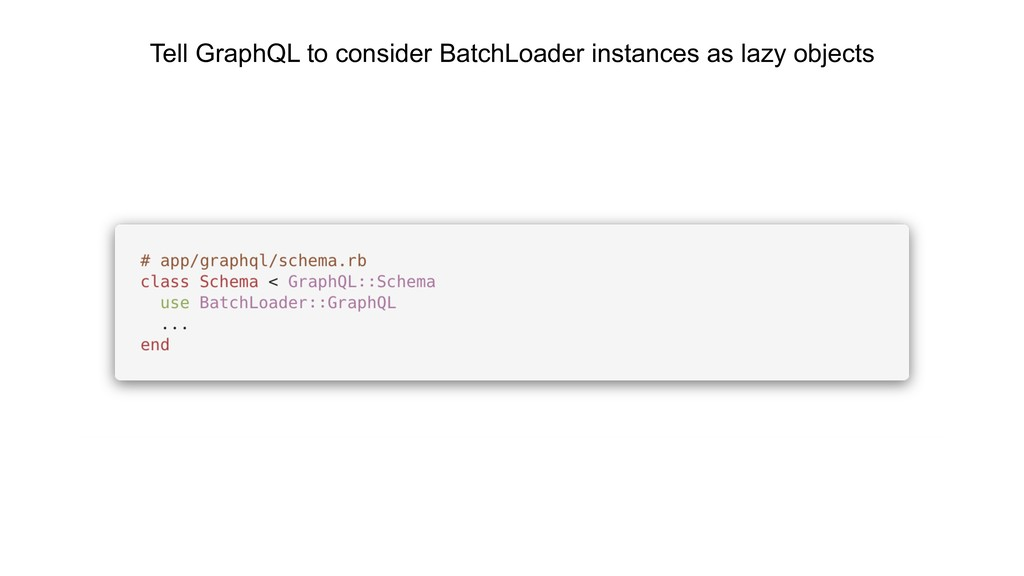 Tell GraphQL to consider BatchLoader instances ...