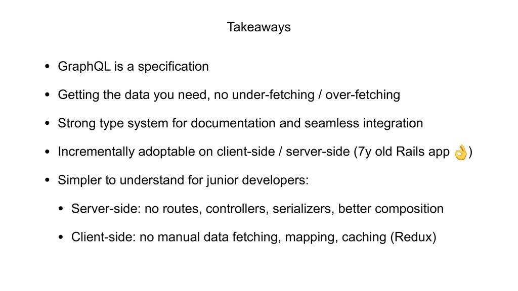 Takeaways • GraphQL is a specification • Gettin...