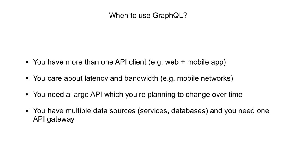 When to use GraphQL? • You have more than one A...