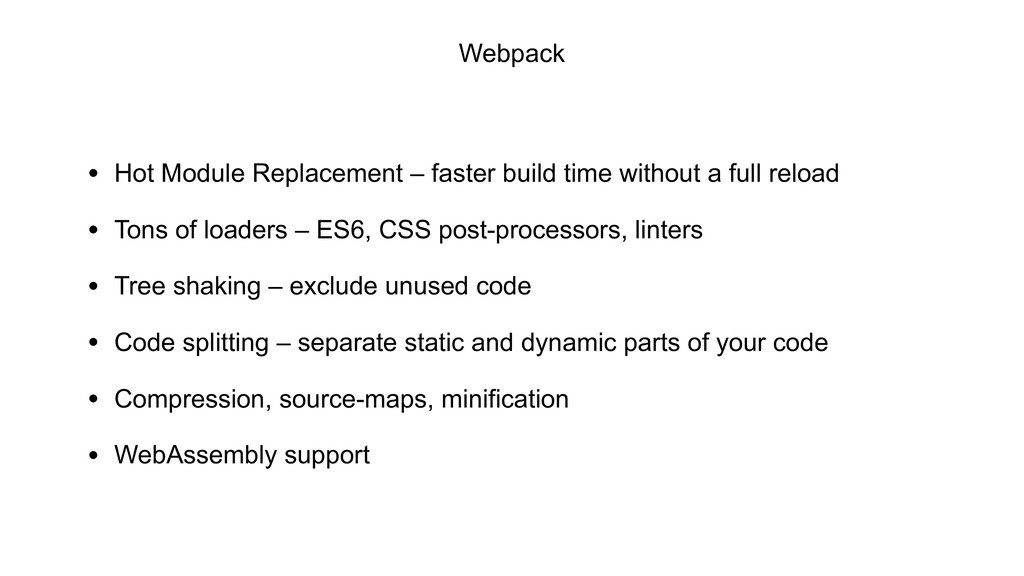• Hot Module Replacement – faster build time wi...