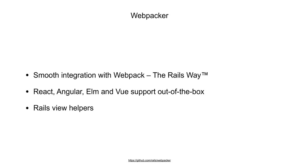 • Smooth integration with Webpack – The Rails W...