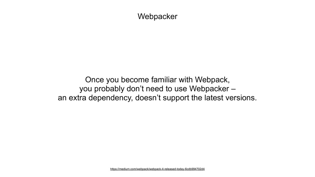 Webpacker Once you become familiar with Webpack...