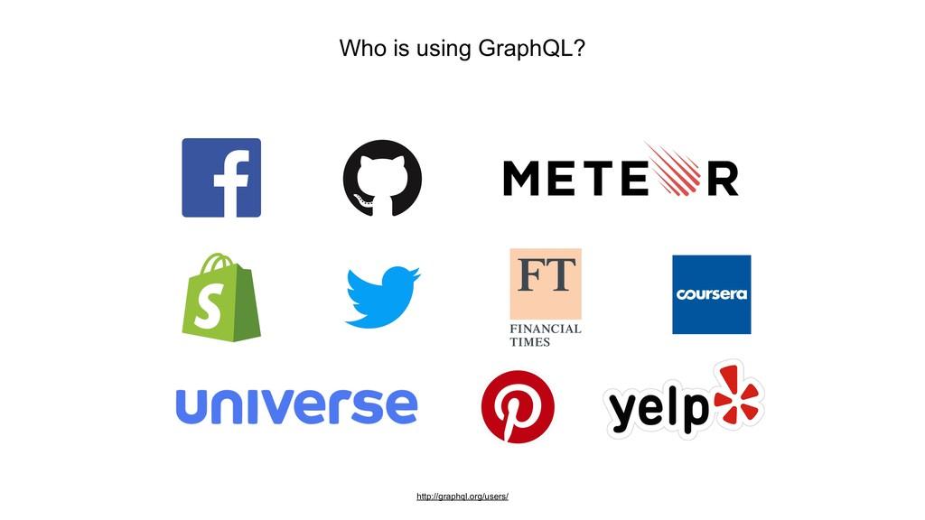 Who is using GraphQL? http://graphql.org/users/