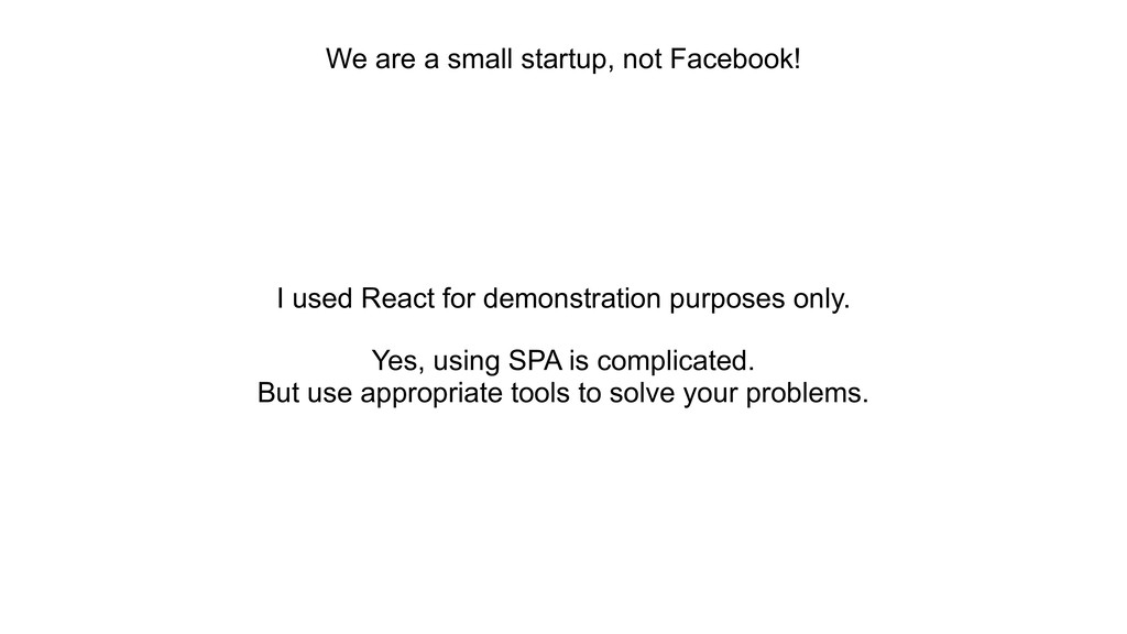 We are a small startup, not Facebook! I used Re...