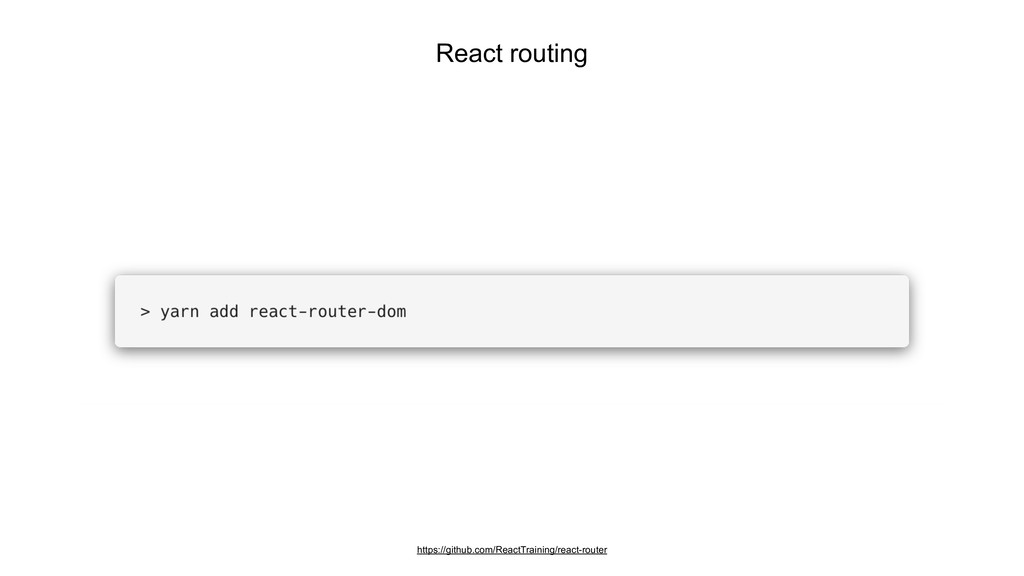 React routing https://github.com/ReactTraining/...