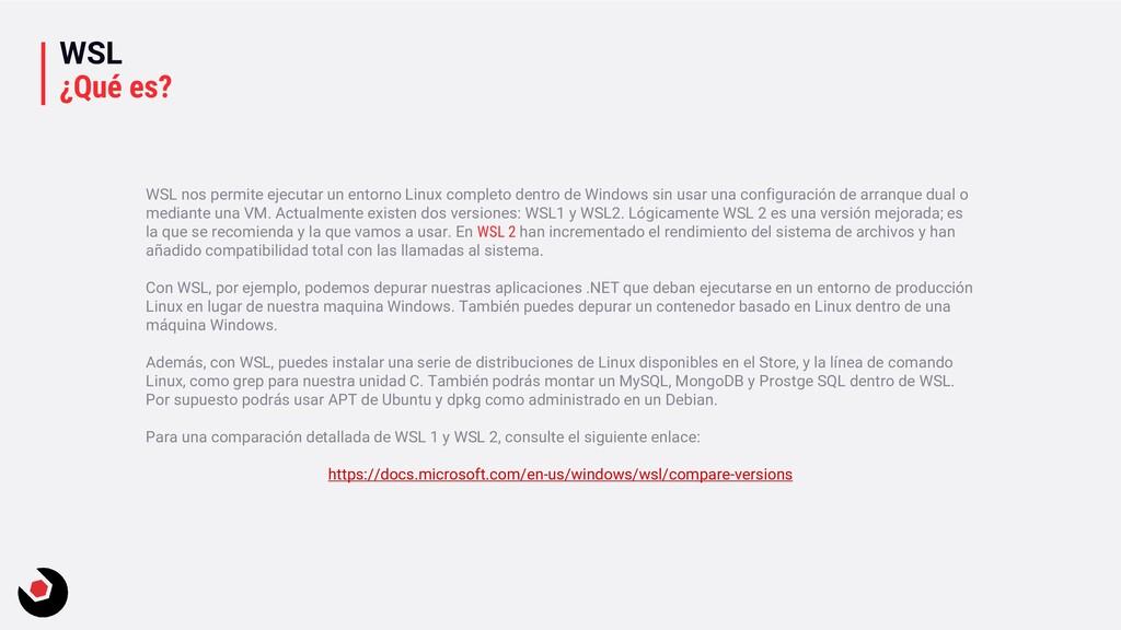 WSL ¿Qué es? WSL nos permite ejecutar un entorn...