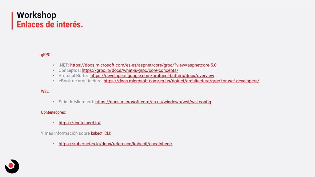 Workshop Enlaces de interés. gRPC: • .NET: http...