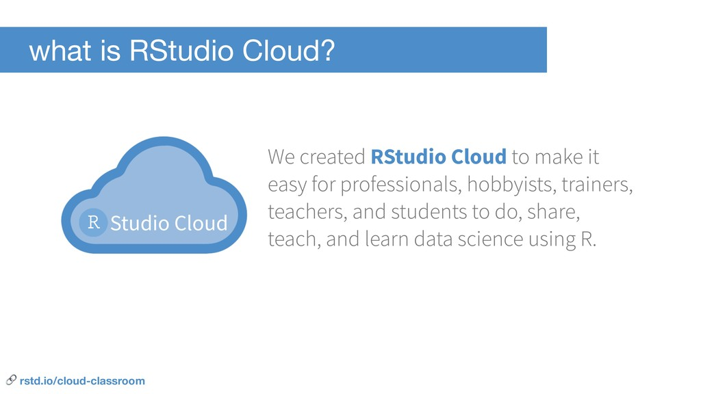 what is RStudio Cloud? Studio Cloud We created ...