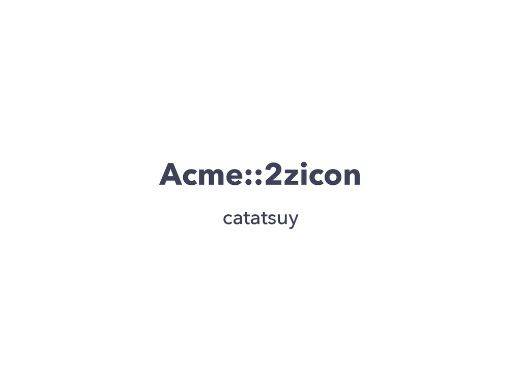 Acme::2zicon catatsuy