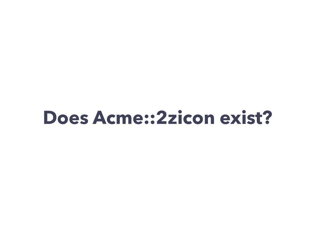 Does Acme::2zicon exist?