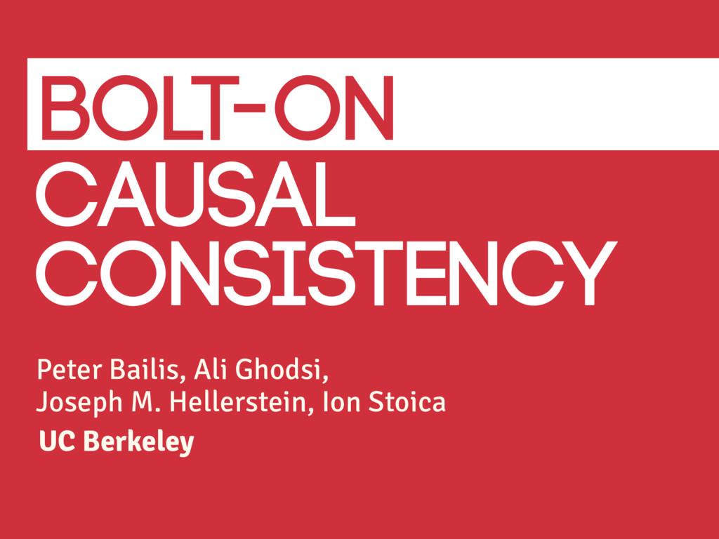 Causal Consistency Peter Bailis, Ali Ghodsi, Jo...
