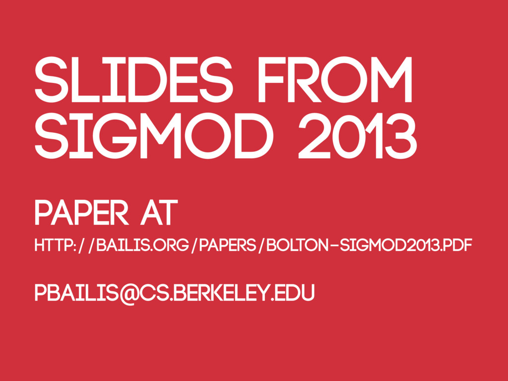 Slides from Sigmod 2013 paper at http://bailis....