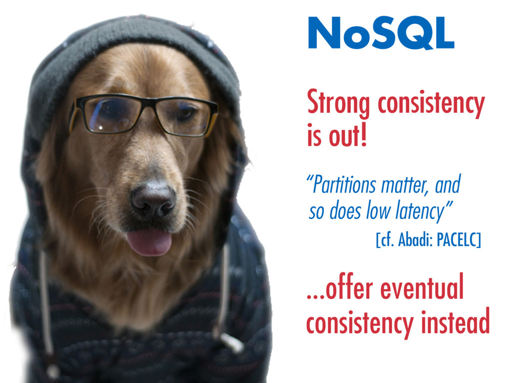 "NoSQL Strong consistency is out! ""Partitions ma..."