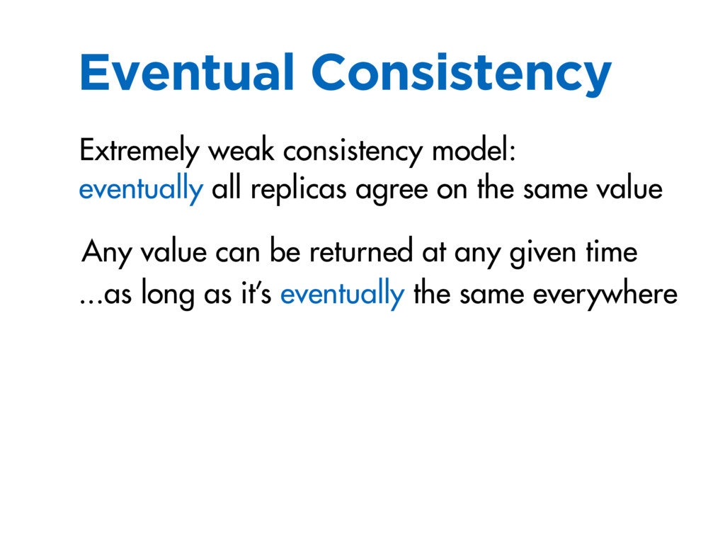 Eventual Consistency eventually all replicas ag...