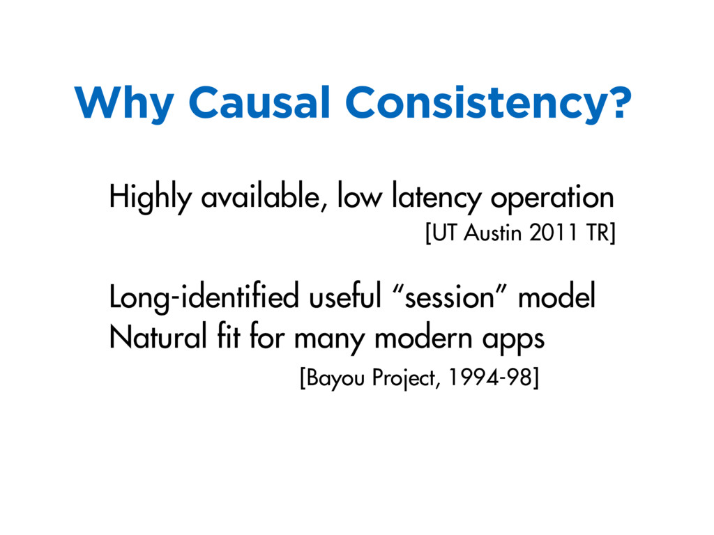 Why Causal Consistency? Highly available, low l...