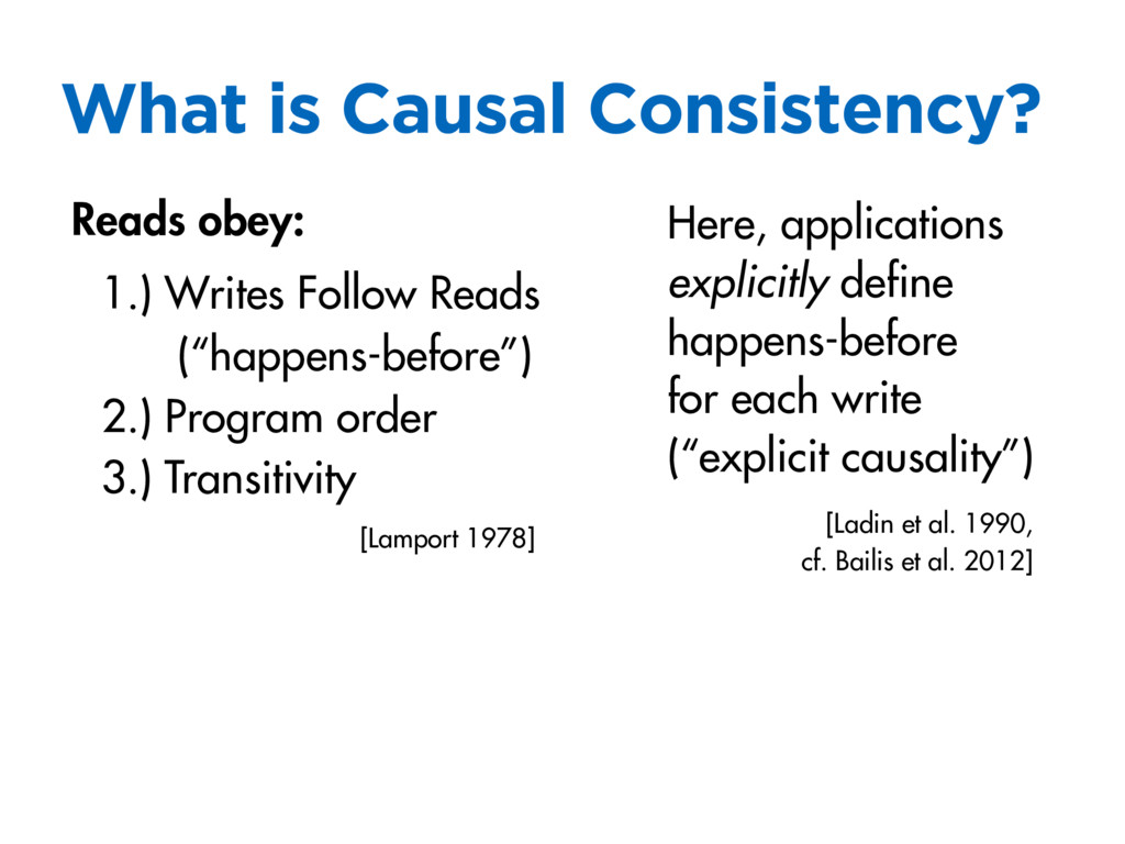 What is Causal Consistency? Reads obey: 1.) Wri...