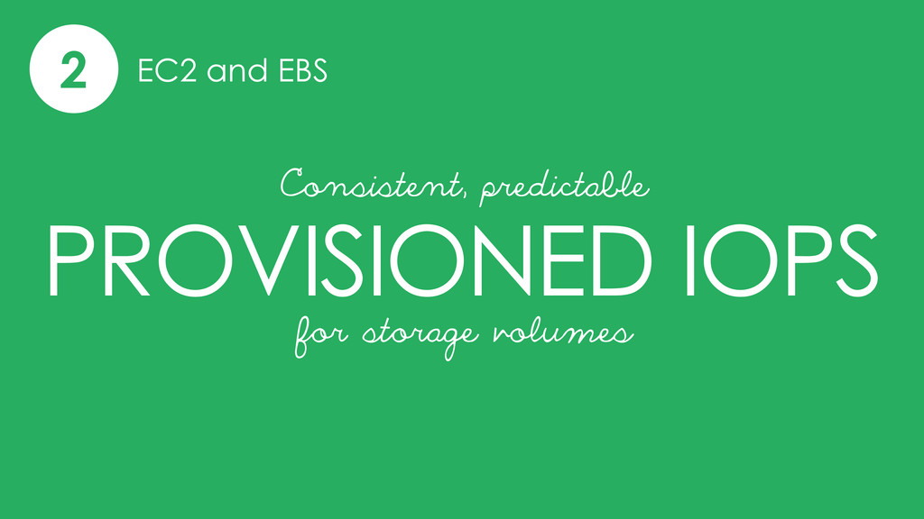 2 EC2 and EBS PROVISIONED IOPS Consistent, pred...