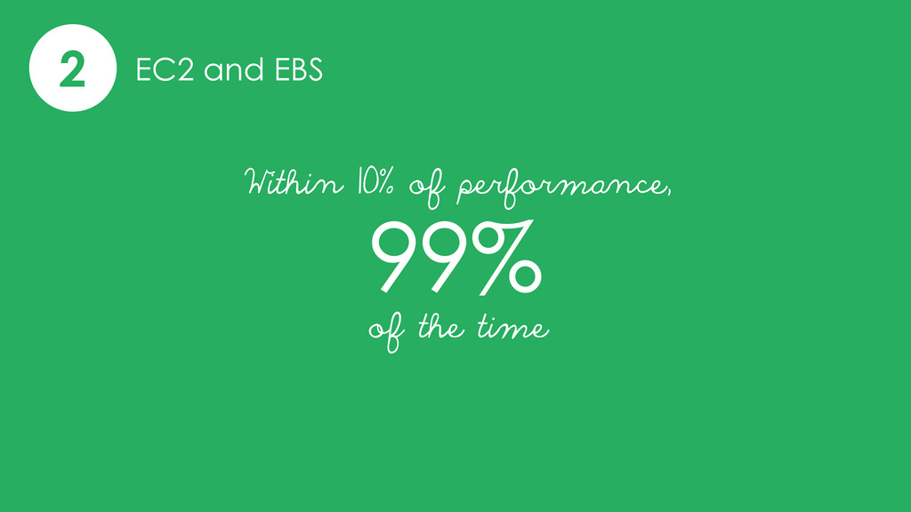 2 EC2 and EBS 99% Within 10% of performance, of...