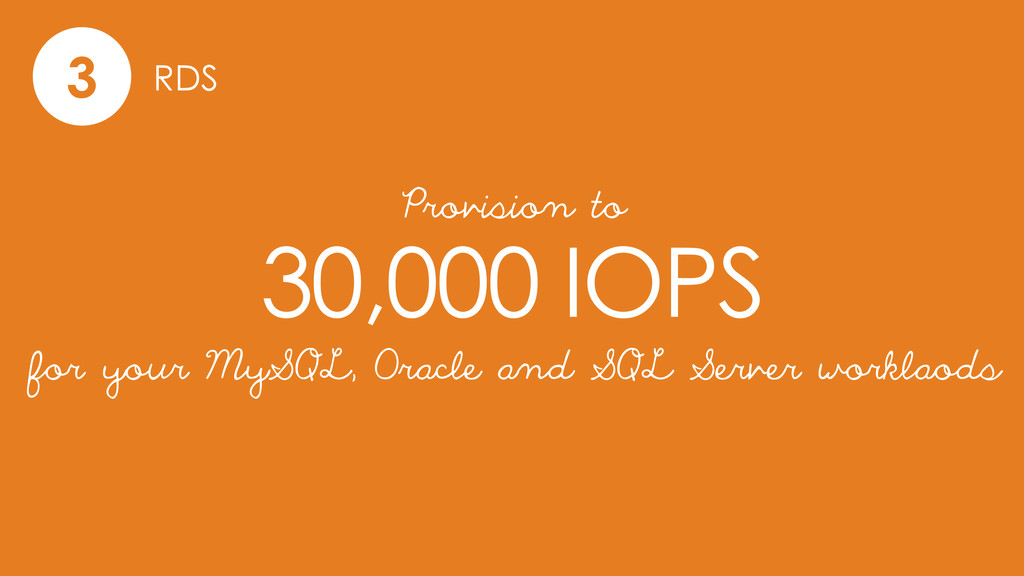 3 RDS 30,000 IOPS Provision to for your MySQL, ...