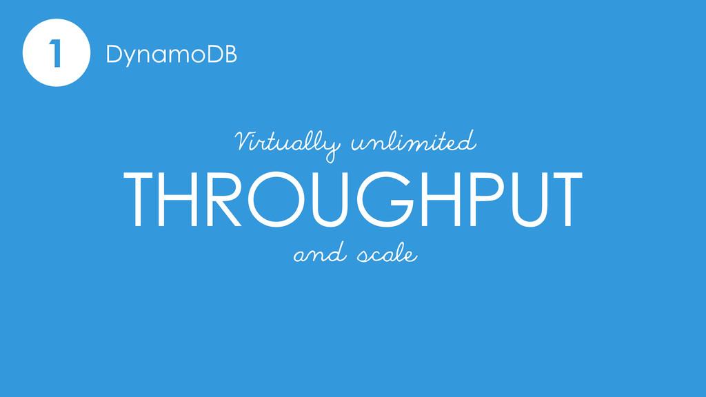 1 DynamoDB THROUGHPUT Virtually unlimited and s...